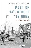 Most of 14th Street Is Gone The Washington, DC Riots of 1968 by J. Samuel (Former historian, US Nuclear Regulatory Commission) Walker