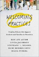 Welcoming Practices Creating Schools that Support Students and Families in Transition by Ron Avi (Lenore Stein-Wood and William S. Wood Professor of School Behavioral Health, School of Social Work, Rossier Sch Astor
