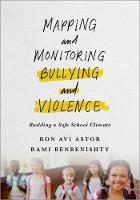 Mapping and Monitoring Bullying and Violence Building a Safe School Climate by Ron (Lenore Stein-Wood and William S. Wood Professor of School Behavioral Health, School of Social Work, Rossier School  Astor