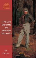 The Civil War Dead and American Modernity by Ian (Associate Professor, University of North Texas) Finseth