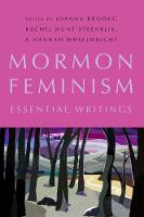 Mormon Feminism Essential Writings by Joanna (Professor of English and Comparative Literature and Associate Vice President of Faculty Advancement, San Digeo  Brooks