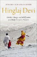 Hinglaj Devi Identity, Change, and Solidification at a Hindu Temple in Pakistan by Jurgen (Assistant Professor in the Department of Modern South Asian Languages and Literature, South Asia Institut Schaflechner