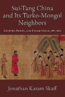 Sui-Tang China and Its Turko-Mongol Neighbors by Jonathan Karam (Professor of History and Director of International Studies, Shippensburg University) Skaff