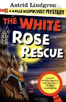 A Kalle Blomkvist Mystery: White Rose Rescue by Astrid Lindgren