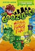The Goozillas!: Attack on Fungus Fort by Barry Hutchison