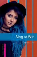 Oxford Bookworms Library: Starter: Sing to Win Graded readers for secondary and adult learners by Andrea Sarto