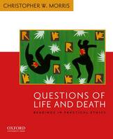 Questions of Life and Death Readings in Practical Ethics by Christopher W. Morris