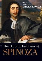 The Oxford Handbook of Spinoza by Michael Della (Professor of Philosophy, Yale University) Rocca