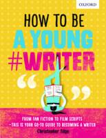 How To Be A Young #Writer by Oxford Dictionaries, Christopher Edge