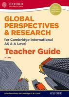 Global Perspectives for Cambridge International AS & A Level Teacher Guide by Jo Lally