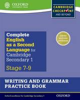 Complete English as a Second Language for Cambridge Secondary 1 Writing and Grammar Practice Book Complete English as a Second Language for Cambridge Lower Secondary Writing and Grammar Practice Book by Alan Jenkins, Clare Collinson