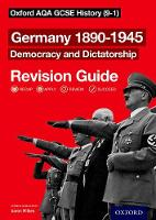 Oxford AQA GCSE History: Germany 1890-1945 Democracy and Dictatorship Revision Guide by Aaron Wilkes