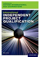 International Independent Project Qualification for Oxford International AQA Examinations by Mary James