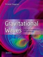 Gravitational Waves Volume 2: Astrophysics and Cosmology by Michele (Professor, Department of Theoretical Physics, University of Geneva, Switzerland) Maggiore