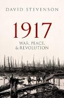 1917 War, Peace, and Revolution by David (Professor of International History, London School of Economics & Political Science) Stevenson