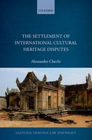 The Settlement of International Cultural Heritage Disputes by Alessandro (Post-doctoral researcher, Art-Law Centre, University of Geneva) Chechi