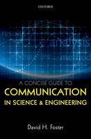 A Concise Guide to Communication in Science and Engineering by David H. (Director of Research and Professor of Vision Systems, University of Manchester, UK) Foster