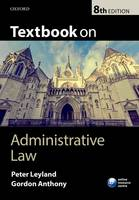 Textbook on Administrative Law by Peter (Professor of Law, SOAS, University of London) Leyland, Gordon (Professor of Public Law, Queen's University, Bel Anthony