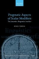 Pragmatic Aspects of Scalar Modifiers The Semantics-Pragmatics Interface by Osamu (Associate Professor of Linguistics, Mie University) Sawada