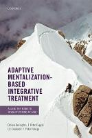 Adaptive Mentalization-Based Integrative Treatment A Guide for Teams to Develop Systems of Care by Dickon (Consultant in Child and Adolescent Psychiatry and Medical Director, Anna Freud National Centre for Children  Bevington