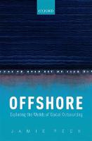 Offshore Exploring the Worlds of Global Outsourcing by Jamie (Canada Research Chair in Urban & Regional Political Economy and Professor of Geography, University of British Colu Peck