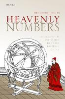 Heavenly Numbers Astronomy and Authority in Early Imperial China by Christopher (Emeritus Director, Needham Research Institute, Cambridge) Cullen