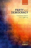 Party and Democracy The Uneven Road to Party Legitimacy by Piero (Professor of Comparative Politics, University of Bologna) Ignazi