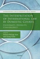 The Interpretation of International Law by Domestic Courts Uniformity, Diversity, Convergence by Helmut Philipp (Senior Research Fellow, Humboldt University Berlin) Aust