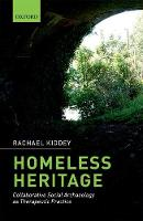 Homeless Heritage Collaborative Social Archaeology as Therapeutic Practice by Rachael (Postdoctoral Researcher, Pitt Rivers Museum, University of Oxford) Kiddey