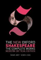 The New Oxford Shakespeare: Modern Critical Edition The Complete Works by William Shakespeare