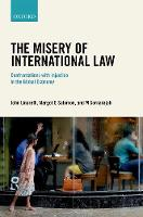 The Misery of International Law Confrontations with Injustice in the Global Economy by John (Professor of Commercial Law, University of Durham) Linarelli, Margot E. (Director of the Laboratory for Advanced Salomon