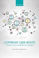 Copyright User Rights Contracts and the Erosion of Property by Pascale (Lecturer in Law, University of Windsor) Chapdelaine