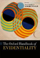 The Oxford Handbook of Evidentiality by Alexandra Y. (Distinguished Professor, Australian Laureate Fellow, and Director of the Language and Culture Researc Aikhenvald