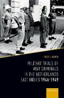Military Trials of War Criminals in the Netherlands East Indies 1946-1949 by Fred L., III (Regimental Historian & Archivist, The Judge Advocate General's Corps, U.S. Army) Borch