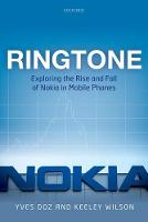 Ringtone Exploring the Rise and Fall of Nokia in Mobile Phones by Yves L. (Solvay Chaired Professor of Technological Innovation, INSEAD) Doz, Keeley (Senior Research Fellow, INSEAD) Wilson