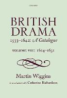 British Drama 1533-1642: A Catalogue Volume VIII: 1624-1631 by Martin (Senior Scholar, The Shakespeare Institute, Stratford-upon-Avon) Wiggins, Catherine, PhD (Reader in Renaissa Richardson
