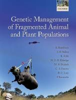 Genetic Management of Fragmented Animal and Plant Populations by Richard (Emeritus Professor, Department of Biological Sciences, Macquarie University, Australia) Frankham, Jonathan D.  Ballou