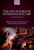 The Use of Force in International Law A Case-Based Approach by Tom (Professor of Law, University of Ghent) Ruys