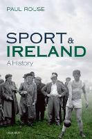 Sport and Ireland A History by Paul Rouse