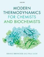 Modern Thermodynamics for Chemists and Biochemists by Dennis (Managing Director, The Silver Bullet Machine Manufacturing Company LTD) Sherwood, Paul (Professor of Biochemical Dalby