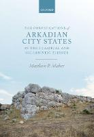 The Fortifications of Arkadian City States in the Classical and Hellenistic Periods by Matthew P. (Independent researcher) Maher