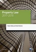 Property Law 2017-2018 by Robert (Judge of the First-tier Tribunal (Property Chamber); former Professor of Legal Education and Practice, Universit Abbey