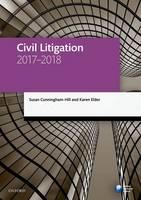 Civil Litigation 2017-2018 by Susan (Senior Lecturer in Law, University of Staffordshire) Cunningham-Hill, Karen (Solicitor and Partner, Beswicks Lega Elder