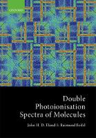 Double Photoionisation Spectra of Molecules by John (Emeritus Professor of Physical Chemistry and Fellow of Worcester College, University of Oxford) Eland, Raimund (P Feifel