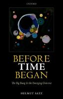 Before Time Began The Big Bang and the Emerging Universe by Helmut (Professor, University of Bielefeld) Satz