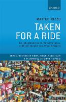 Taken For A Ride Grounding Neoliberalism, Precarious Labour, and Public Transport in an African Metropolis by Matteo (Senior Lecturer, Departments of Development Studies and Economics, SOAS, University of London) Rizzo