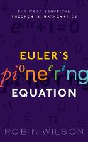 Euler's Pioneering Equation The most beautiful theorem in mathematics by Robin Wilson