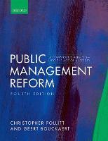 Public Management Reform A Comparative Analysis - Into The Age of Austerity by Christopher (Emeritus Professor, KU Leuven Public Governance Institute, KU Leuven University) Pollitt, Geert (Profes Bouckaert