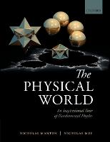 The Physical World An Inspirational Tour of Fundamental Physics by Nicholas (Department of Applied Mathematics and Theoretical Physics, University of Cambridge) Manton, Nicholas (Director o Mee