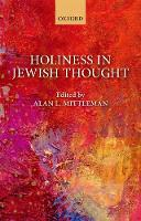 Holiness in Jewish Thought by Alan L. (Aaron Rabinowitz and Simon H. Rifkind Professor of Jewish Philosophy, Jewish Theological Seminary) Mittleman